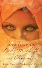 Desdemona, Lady Macbeth, and Cleopatra : Tragic Women in Shakespeare's Plays...