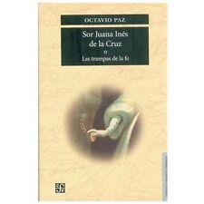 Sor Juana Ines de la Cruz o las trampas de la fe by Paz Octavio