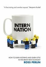 Intern Nation: How to Earn Nothing and Learn Little in the Brave New Economy, Pe