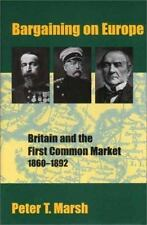 Bargaining on Europe: Britain and the First Common Market, 1860-1892 Marsh, Pet