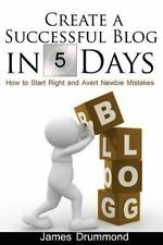 Create a Successful Blog in 5 Days : How to Start Right and Avert Newbie...