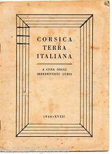 CORSICA TERRA ITALIANA a cura degli irredentisti corsi ; 1940