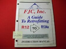 FJC, INC. A GUIDE TO RETROFITTING R12 TO R134A INSTRUCTION MANUAL-STEP-BY-STEP