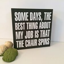 SOME DAYS BEST THING ABOUT JOB Funny Sign Wood Box Block Shabby  BSD Blk