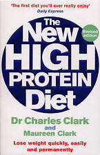 The New High Protein Diet: Lose weight quickly, easily and permanently, Clark Dr