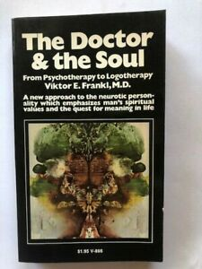 The Doctor and the Soul: From Psychotherapy to Logotherapy by Viktor E. Frankl