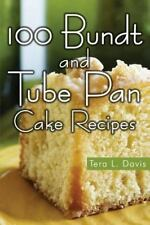 100 Bundt and Tube Pan Cake Recipes: By Davis, Tera
