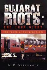 Gujarat Riots: the True Story : The Truth of the 2002 Riots by Deshpande...