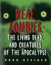 Real Zombies, the Living Dead, and Creatures of the Apocalypse by Brad Steiger (