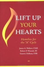 Lift Up Your Hearts: Homilies For The 'A' Cycle James A. Wallace, Robert P. Waz