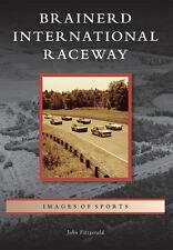 Brainerd International Raceway [Images of Sports] [MN] [Arcadia Publishing]