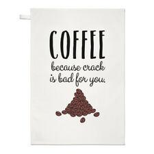 Coffee Because Crack Is Bad For You Tea Towel Dish Cloth - Funny