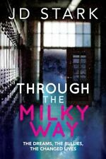 Through the Milky Way : The Dreams, the Bullies, the Changed Lives by J. D. Star