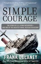 Simple Courage : A True Story of Peril on the Sea by Frank Delaney (2006) 1st ed