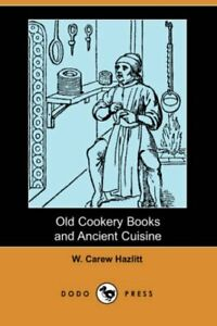 Old Cookery Books and Ancient Cuisine (Dodo Press) by Hazlitt, W. Carew Book The