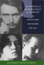 The Makers of Modern Dance in Germany: Rudolf Laban, Mary Wigman, Kurt Jooss