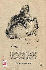 State, Religion, and Revolution in Iran, 1796 to the Present by Moazami, Behrooz