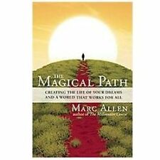 The Magical Path: Creating the Life of Your Dreams - By Marc Allen ~ NEW