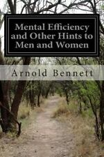 Mental Efficiency and Other Hints to Men and Women by Arnold Bennett (2015,...