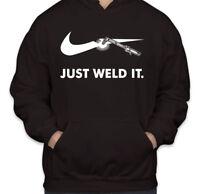 Just Weld It Hoodie Sz:S-2XL