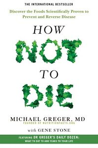 How Not To Die Discover the Foods Scientifically by Michael Greger NEW