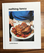 NOTHING FANCY By Alison Roman (Hardcover Cookbook) Perfect Condition