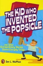 The Kid Who Invented the Popsicle And Other Surprising Stories Wulffson Don