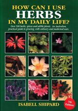 How Can I Use Herbs in My Daily Life? 7th Edition by Isabell Shipard