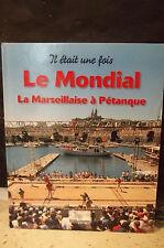 Il était une fois, LE MONDIAL LA MARSEILLAISE À PÉTANQUE. Boules,Provence.Loisir