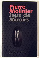 MOLINIER Pierre. Jeux de Miroirs. Catalogue. Musée des Beaux-Arts Bordeaux 2005.