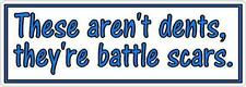 These aren't dents, they're battle scars - Funny Car Bumper Sticker