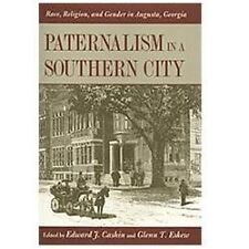Paternalism in a Southern City: Race, Religion, and Gender in Augusta, Georgia (
