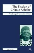 The Fiction of Chinua Achebe: By Morrison, Jago