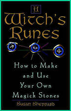 A Witch's Runes: How to Make and Use Your Own Magick Stones by Susan Sheppard