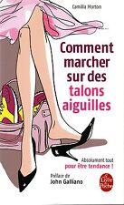 COMMENT MARCHER SUR DES TALONS AIGUILLES / CAMILLA MORTON [NEUF]