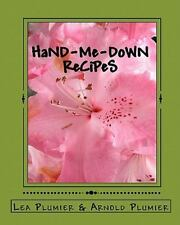 Hand-Me-Down Recipes : Recipe and Cook Book with over 100 Years of Good Food...