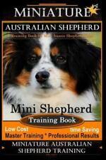 Miniature Australian Shepherd Training Book for Mini Aussie Shepherd Dogs by .