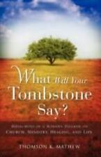 What Will Your Tombstone Say? by Thomson K. Mathew (2008, Paperback)