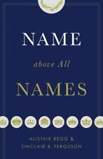 Name above All Names by Alistair Begg and Sinclair B. Ferguson - Hardcover