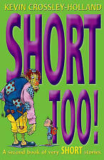 Short Too!, Paperback; Crossley-Holland, Kevin, BW Story Collection, Short!