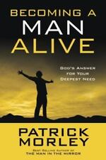 Becoming a Man Alive: God's Answer for Your Deepest Need by Patrick Morley 2012