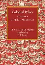 Colonial Policy: Volume 1, General Principles by A. D. A. De Kat Angelino...