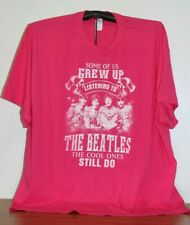 Some Of Us Grew Up Listening To The Beatles.Cool Ones Still Do T-Shirt 4Xl,Pink