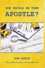 How Should We Then Apostle? : We Are Called and Sent for a Much More Noble...
