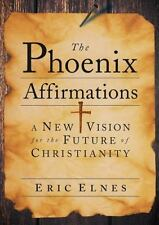 The Phoenix Affirmations: A New Vision for the Future of Christianity, Eric Elne