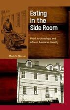 Eating in the Side Room : Food, Archaeology, and African American Identity by...