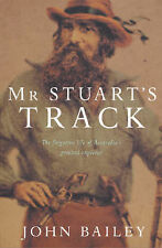 Mr Stuart's Track by John Bailey (Paperback, 2006) Forgotten Life Of Australia's