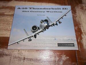 A-10 THUNDERBOLT II: 21ST CENTURY WARTHOG by NEIL DUNRIDGE FROM REID AIR PUB.