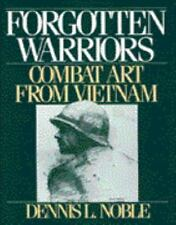 FORGOTTEN WARRIORS: COMBAT ART FROM VIETNAM By Dennis L. Noble - Hardcover *VG+*
