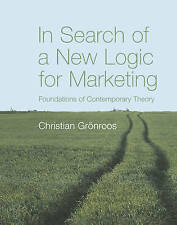 In Search of a New Logic for Marketing: Foundations of Contemporary Theory by G